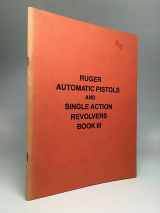 RUGER AUTOMATIC PISTOLS AND SINGLE ACTION REVOLVERS, BOOK III. Hugo A. Lueders