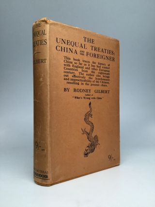 THE UNEQUAL TREATIES: China and the Foreigner. Rodney Gilbert