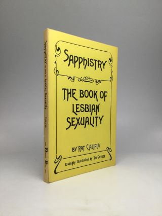 SAPPHISTRY: The Book of Lesbian Sexuality. Pat Califia