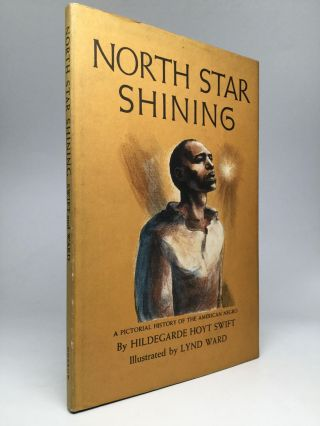 NORTH STAR SHINING: A Pictorial History of the American Negro. Hildegarde Hoyt Swift