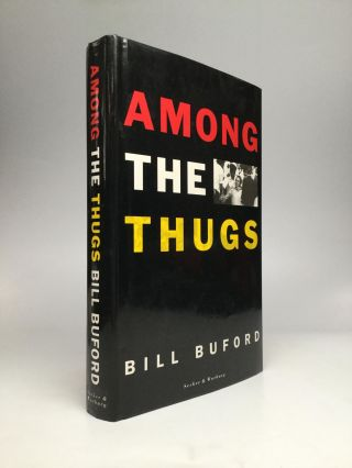AMONG THE THUGS. Bill Buford.