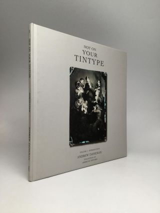 NOT ON YOUR TINTYPE, Volume I - Introduction. Andrew Daneman