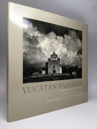 YUCATAN PASSAGES: A Photographer's Pilgrimage Through Southern Mexico. Robert A. Hansen