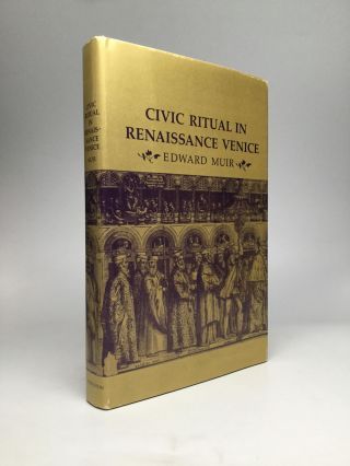 CIVIC RITUAL IN RENAISSANCE VENICE. Edward Muir