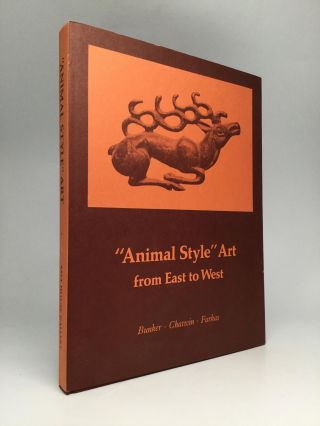 """ANIMAL STYLE"" ART FROM EAST TO WEST. Emma C. Bunker, C. Bruce Chatwin, Ann R. Farkas"
