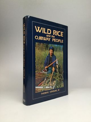 WILD RICE AND THE OJIBWAY PEOPLE. Thomas Vennum, Jr.