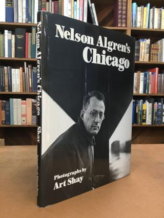 NELSON ALGREN'S CHICAGO. Art Shay