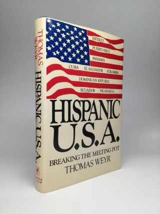 HISPANIC U.S.A.: Breaking the Melting Pot. Thomas Weyr