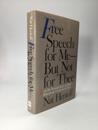 FREE SPEECH FOR ME - BUT NOT FOR THEE: How the American Left and Right Relentlessly Censor Each...