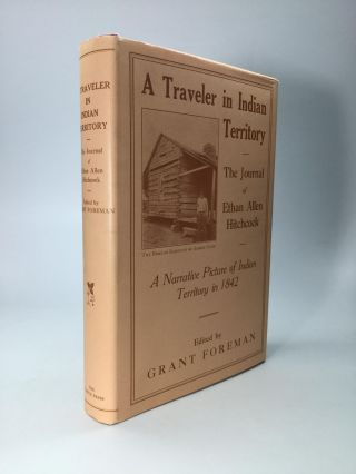 A TRAVELER IN INDIAN TERRITORY: The Journal of Ethan Allen Hitchcock, late Major-General in the...