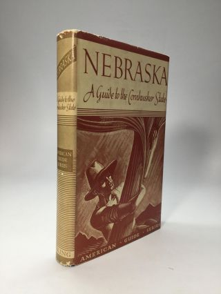NEBRASKA: A Guide to the Cornhusker State. Federal Writers' Project of the Works Progress...