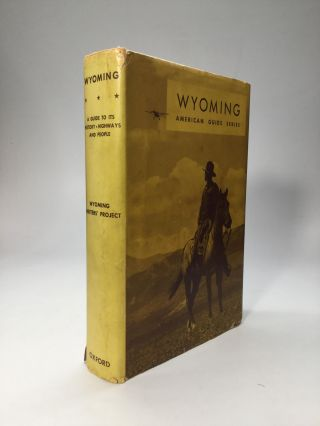 WYOMING: A Guide to Its History, Highways, and People. Writers' Program of the Works Projects...