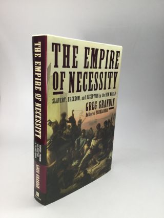 THE EMPIRE OF NECESSITY: Slavery, Freedom, and Deception in the New World. Greg Grandin