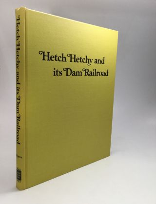 HETCH HETCHY AND ITS DAM RAILROAD