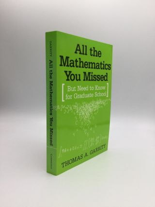 ALL THE MATHEMATICS YOU MISSED: But Need to Know for Graduate School. Thomas A. Garrity