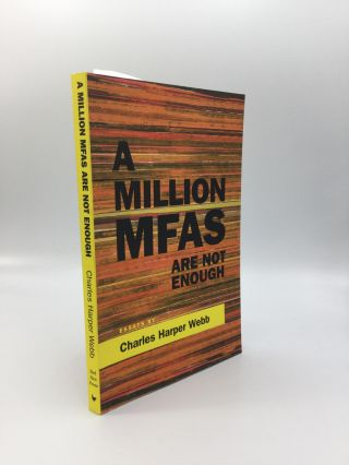 A MILLION MFAs ARE NOT ENOUGH: Essays on Revitalizing American Poetry. Charles Harper Webb