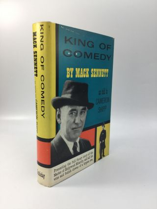 KING OF COMEDY. Mack as told to Cameron Shipp Sennett