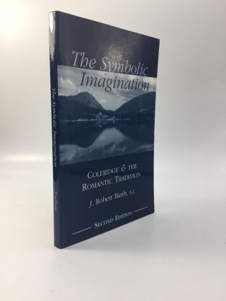 THE SYMBOLIC IMAGINATION: Coleridge and the Romantic Tradition. J. Robert Barth, S. J