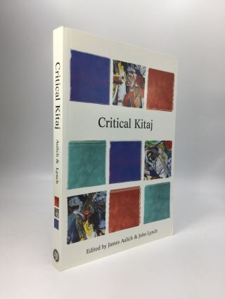 CRITICAL KITAJ: Essays on the work of R.B. Kitaj. James Aulich, John Lynch