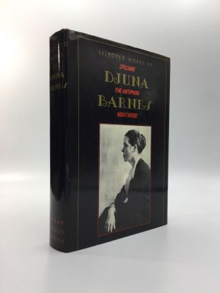 SELECTED WORKS OF DJUNA BARNES: Spillway / The Antiphon / Nightwood. Djuna Barnes