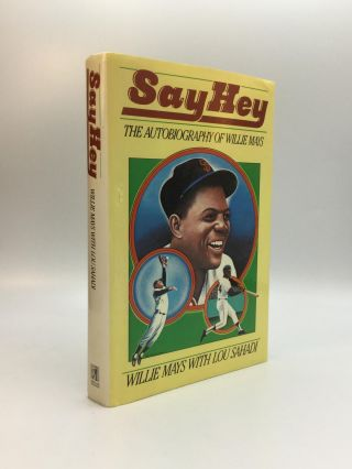 SAY HEY: The Autobiography of Willie Mays. Willie Mays, Lou Sahadi