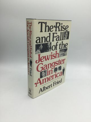 THE RISE AND FALL OF THE JEWISH GANGSTER IN AMERICA. Albert Fried