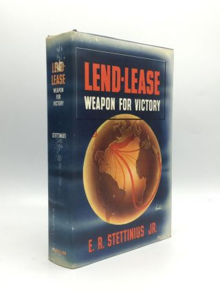 LEND-LEASE: Weapon for Victory. E. R. Stettinius, Jr