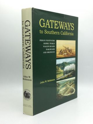 GATEWAYS TO SOUTHERN CALIFORNIA: Indian Footpaths, Horse Trails, Wagon Roads, Railroads and...