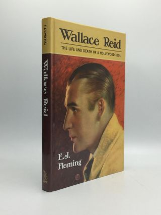 WALLACE REID: The Life and Death of a Hollywood Idol. E. J. Fleming