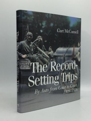 THE RECORD SETTING TRIPS: By Auto from Coast to Coast, 1909-1916. Curt McConnell