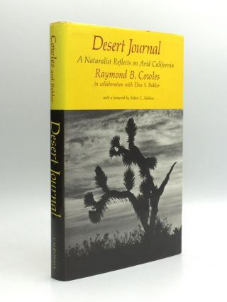 DESERT JOURNAL: A Naturalist Reflects on Arid California. Raymond B. in collaboration Cowles,...