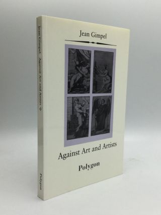 AGAINST ART AND ARTISTS. Jean Gimpel