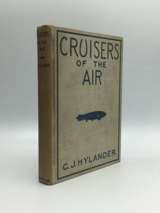 CRUISERS OF THE AIR: The Story of Lighter-than-Air Craft: from the Days of Roger Bacon to the...