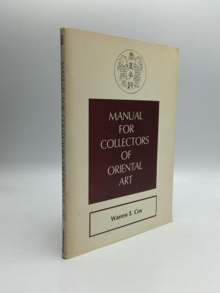 MANUAL FOR COLLECTORS OF ORIENTAL ART. Warren E. Cox