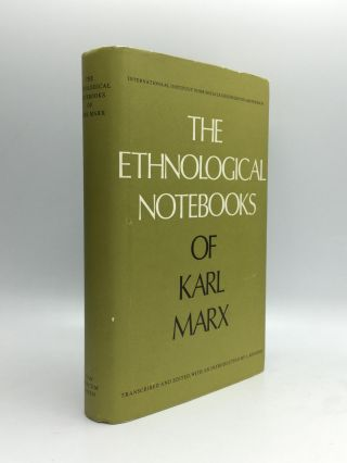 THE ETHNOLOGICAL NOTEBOOKS OF KARL MARX: Transcribed and Edited, with an Introduction by Lawrence...