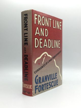 FRONT LINE AND DEADLINE: The Experiences of a War Correspondent. Granville Fortescue