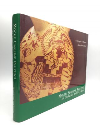 MOCHE FINELINE PAINTING: Its Evolution and Its Artists. Christopher B. Donnan, Donna McClelland