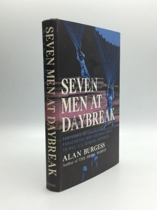 SEVEN MEN AT DAYBREAK: The True Story of the Men Who Parachuted into Czechoslovakia to Kill S.S....
