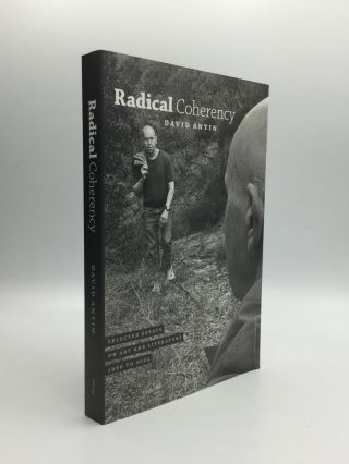 RADICAL COHERENCY: Selected Essays on Art and Literature, 1966 to 2005. David Antin