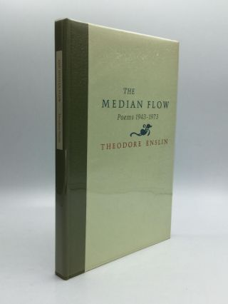 THE MEDIAN FLOW: Poems 1943-1973. Theodore Enslin