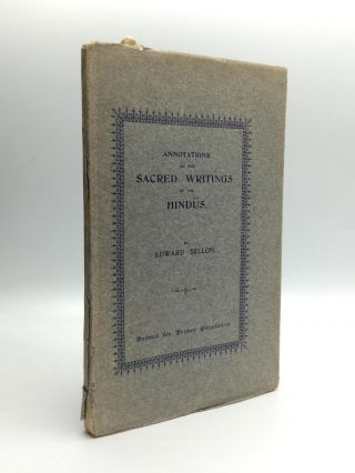 ANNOTATIONS ON THE SACRED WRITINGS OF THE HINDUS, Being an Epitome of Some of the Most Remarkable...