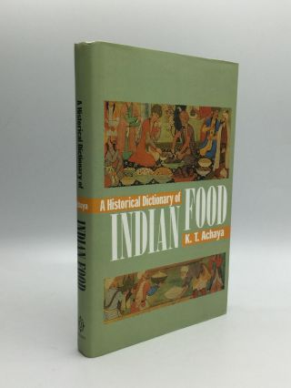 A HISTORICAL DICTIONARY OF INDIAN FOOD. K. T. Achaya