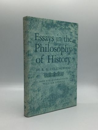 ESSAYS IN THE PHILOSOPHY OF HISTORY: Edited with an Introduction by William Debbins. R. G....