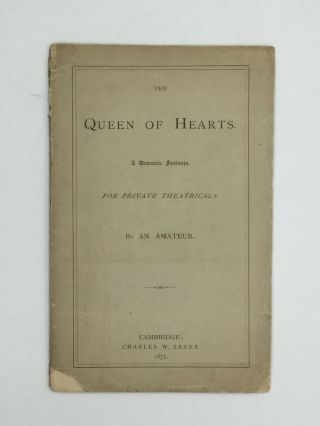 THE QUEEN OF HEARTS: A Dramatic Fantasia. For Private Theatricals. James Bradstreet Greenough, An...