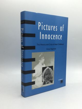 PICTURES OF INNOCENCE: The History and Crisis of Ideal Childhood. Anne Higonnet