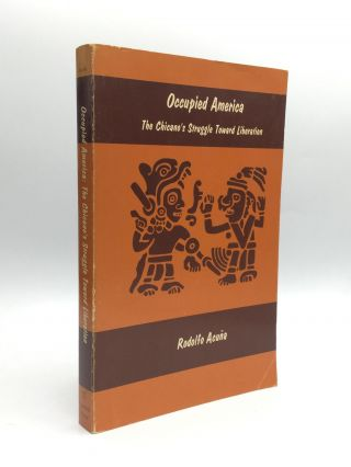 OCCUPIED AMERICA: The Chicano's Struggle Toward Liberation. Rodolfo Acuna