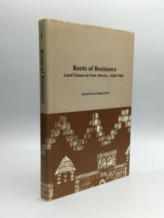 ROOTS OF RESISTANCE: Land Tenure in New Mexico, 1680-1980. Roxanne Dunbar Ortiz