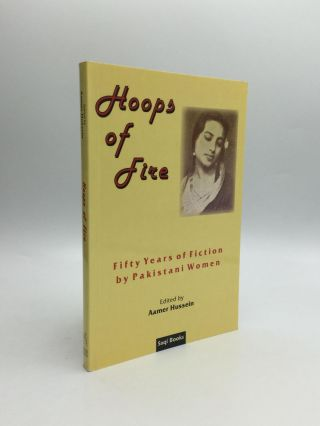 HOOPS OF FIRE: Fifty Years of Fiction by Pakistani Women. Aamer Hussein