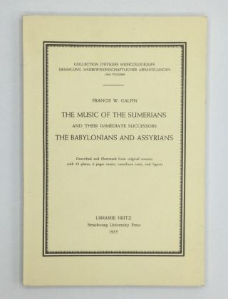 THE MUSIC OF THE SUMERIANS and Their Immediate Successors, the Babylonians and Assyrians. Francis...