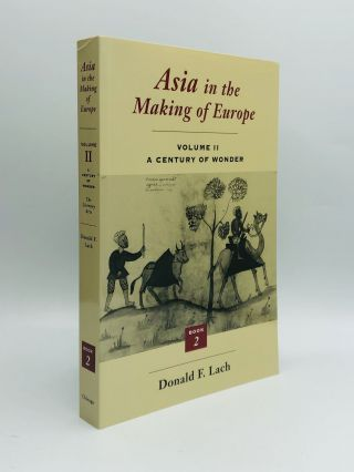 ASIA IN THE MAKING OF EUROPE, Volume II: A Century of Wonder, Book Two: The Literary Arts. Donald...
